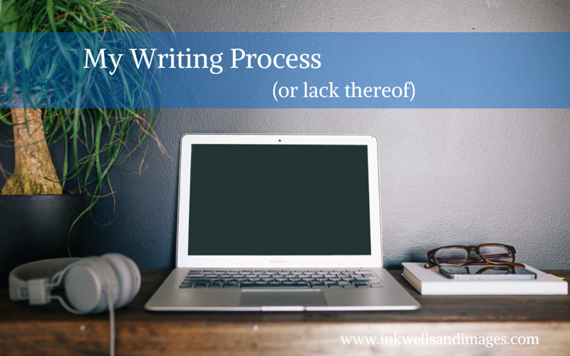 My Writing Process (or lack thereof)